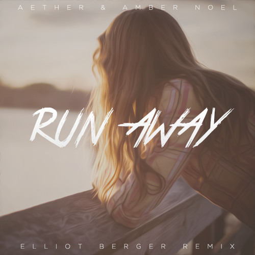 Aether & Amber Noel - Run Away (Elliot Berger Remix)