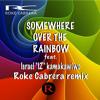 "SOMEWHERE OVER THE RAINBOW feat. Israel ""IZ"" Kamakawiwo - Roke Cabrera remix"