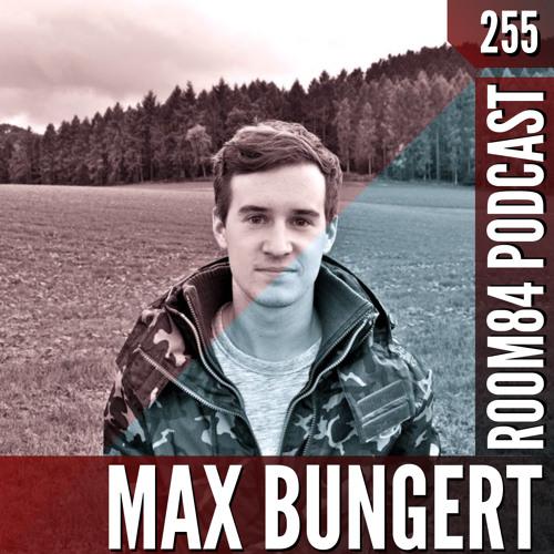 R84 PODCAST255:  MAX BUNGERT