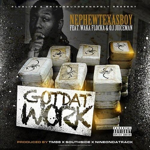 """[Digital Stream] Nephew Texas Boy ft Waka Flocka & O.J. Tha Juiceman """"Got Dat Work"""""""