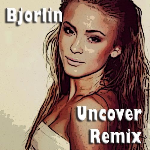 Zara Larsson - Uncover (Bjorlin Remix)