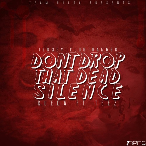 Don't Drop that Dead Silence - Rueda ft Teez