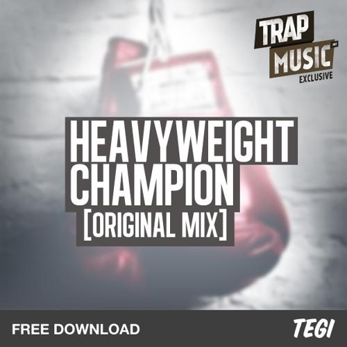 TEGI - Heavyweight Champion [FREE DOWNLOAD]