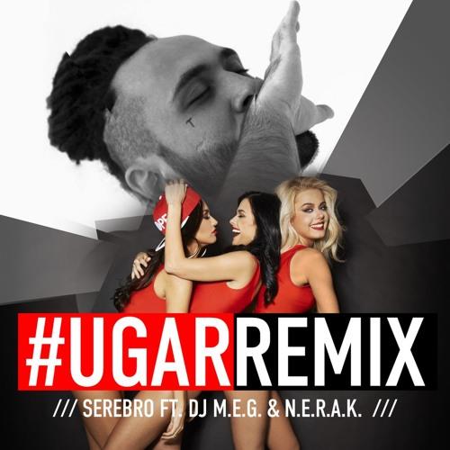 DJ M.E.G. feat SEREBRO - UGAR (DJ M.E.G. & N.E.R.A.K. Remix) скачать бесплатно и слушать онлайн