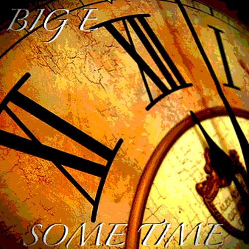 BIG E - SOME TIME