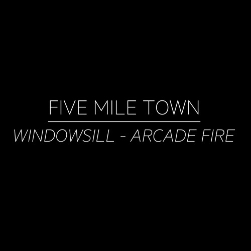 Five Mile Town   Windowsill (Arcade Fire Cover) By Five Mile Town | Free  Listening On SoundCloud