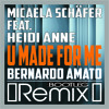 MICAELA SCHÄFER FEAT. HEIDI ANNE - U MADE FOR ME (BERNARDO AMATO BOOTLEG REMIX)