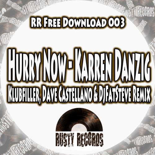 Karen Danzig - Hurry Now (Klubfiller, Dave Castellano & DjFatSteve Remix) ***FREE DOWNLOAD***