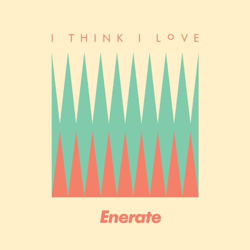 ENERATE - I Think I Love