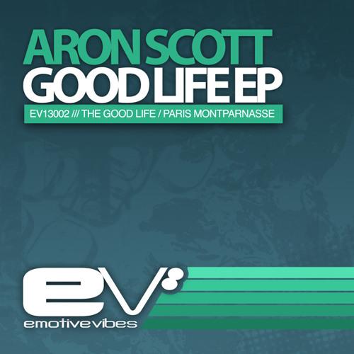 Aron Scott - The Good Life - Original Mix ***out now***