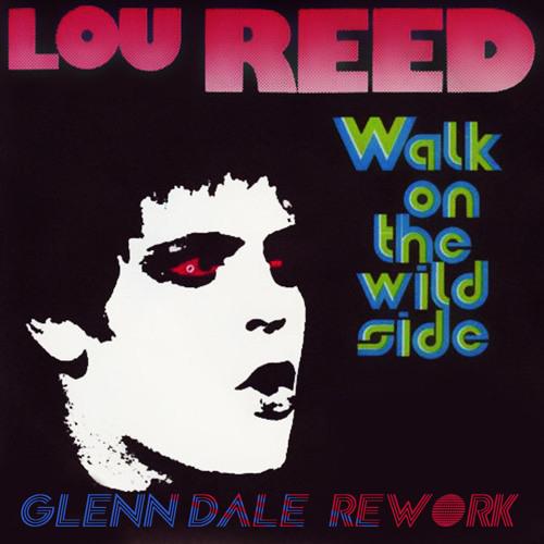 Lou Reed - Walk On The Wild Side (Glenn Dale's Rework)