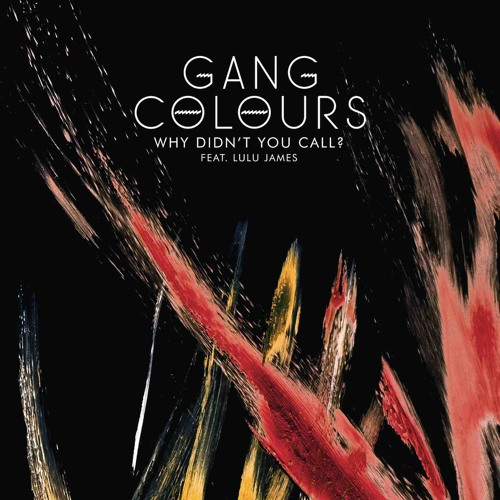Gang Colours - Why Didn't You Call? feat. Lulu James (Kelpe Remix)