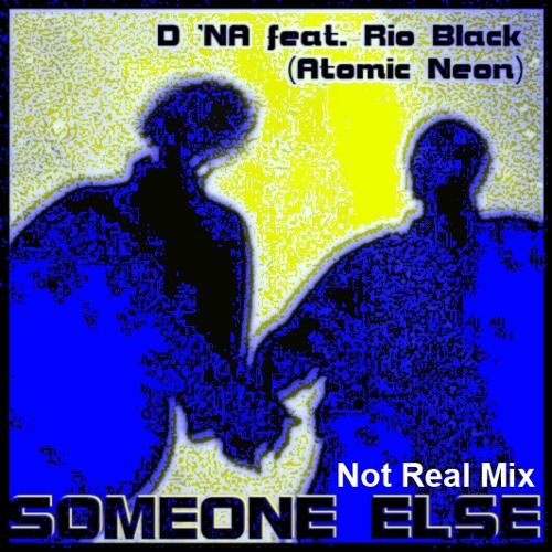 Rio Black and Friends- Someone Else (Not Real Mix)