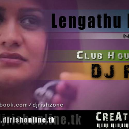 Lengathu Hitha Club House Mix - DJ Rish(www.djrishonline.tk)