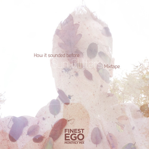"Finest Ego | Monthly Mix #033 – October 2013: ""How it sounded before"" by Sun Glitters"