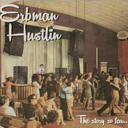 Erbman Hustlin - The Story So Far...