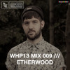 WHP13 MIX 009 /// ETHERWOOD