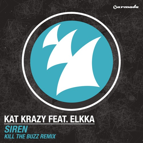Kat Krazy feat. elkka – Siren (Kill The Buzz Remix) / W&W's BBC Radio1 Essential Mix cut [OUT NOW]