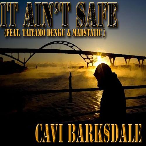 "Cavi Barksdale - ""It Aint Safe "" (Feat. Taiyamo Denku & Madstatic )"