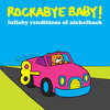 Rockabye Baby's Lullaby Rendition of Nickelback's