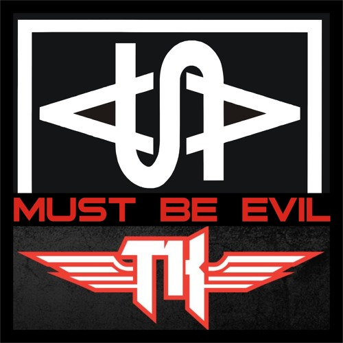 MUST BE EVIL REMIX - Featuring TK