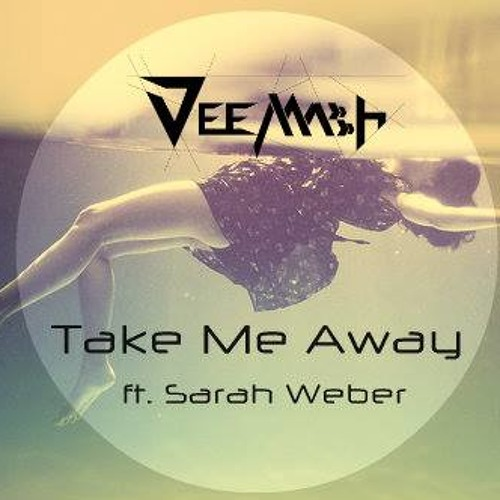 Dee Mash Ft. Sarah Weber - Take Me Away (Club Mix)