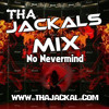 No Nevermind [Tha Jackals Mix]