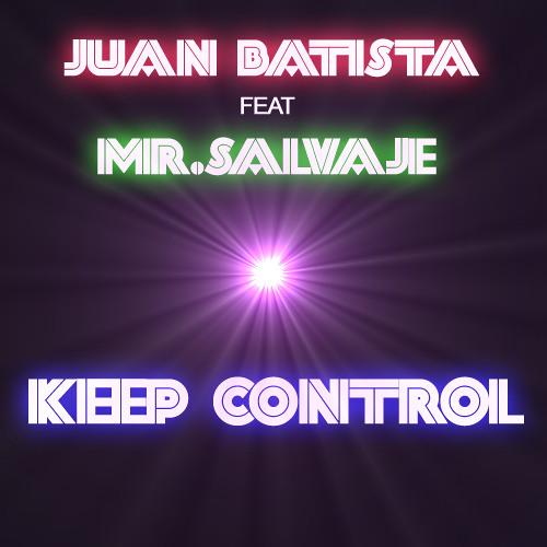 Juan Batista Feat Mr.Salvaje - Keep Control (Original Mix)DEMO