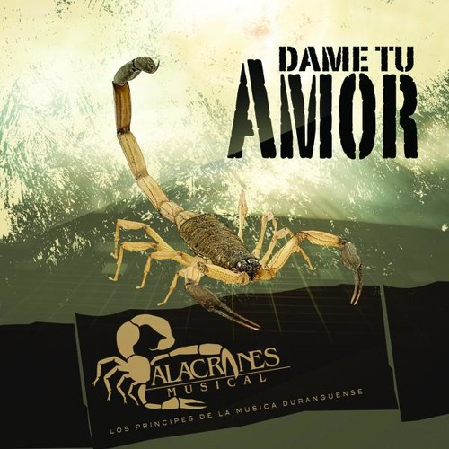 ALACRANES MUSICAL Dame Tu Amor