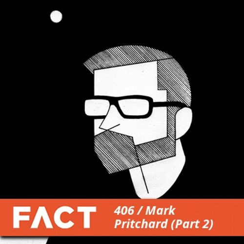 FACT mix 406 - Mark Pritchard (Part 2)