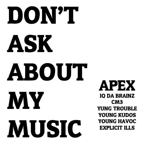Don't Ask About My Music - APEX