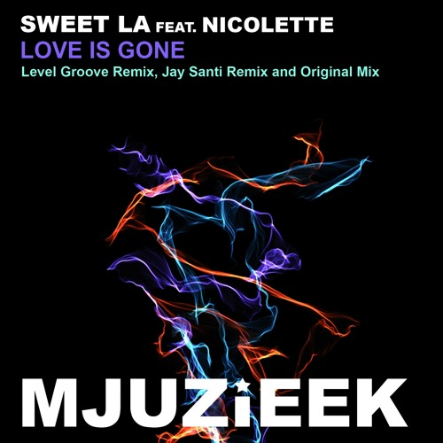 OUT NOW! Sweet LA feat. Nicolette - Love Is Gone (Level Groove Remix)