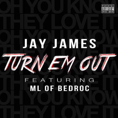 Jay James - Turn Em Out Ft. ML Of Bedroc