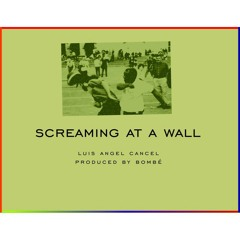 Screaming At A Wall (Prod. by Bombé)