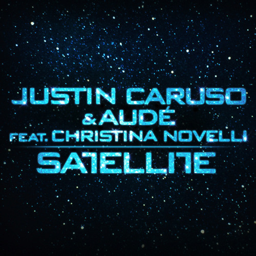 Justin Caruso & Aude ft. Christina Novelli - Satellite (Justin Prime Remix) Radio Edit