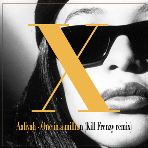 Aaliyah - One In A Million (Kill Frenzy Remix)