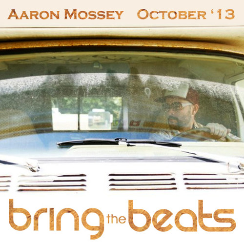 Aaron Mossey - bringthebeats - October 2013