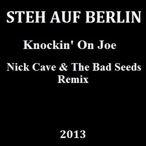 Nick Cave & The Bad Seeds - Knockin' On Joe (Steh Auf Berlin Remix)