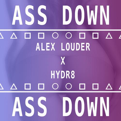 Alex Louder ✖ HYDR8 - Ass Down *FREE DL*