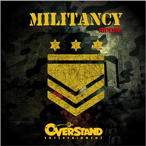 MILITANCY RIDDIM [OVERSTAND ENTERTAINMENT] MIXED BY YAADCORE