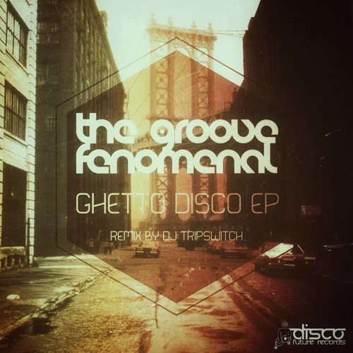 The Groove Fenomenal - Ghetto Disco - (DJ Tripswitch Remix) [Disco Future Records]