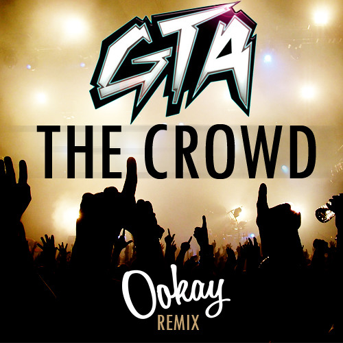 GTA - The Crowd (Ookay Remix)