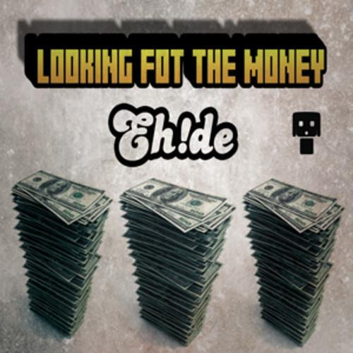 Looking Fot The Money by EH!DE