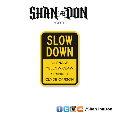 DJ Snake, Yellow Claw, Spanker x Clyde Carson Slow Down (Shan Tha Don Bootleg)