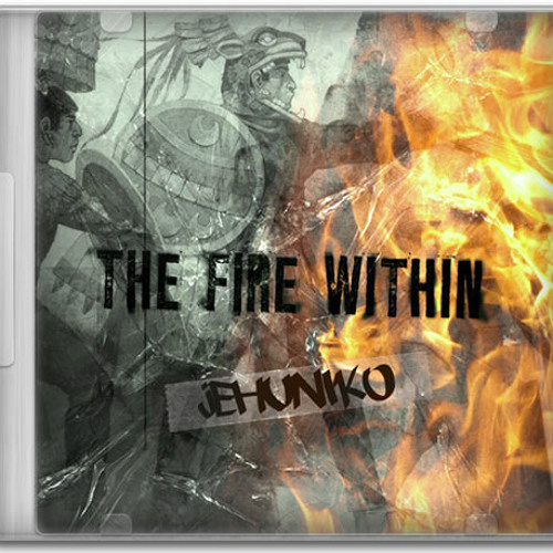 "Jehuniko ""The Fire Within"""