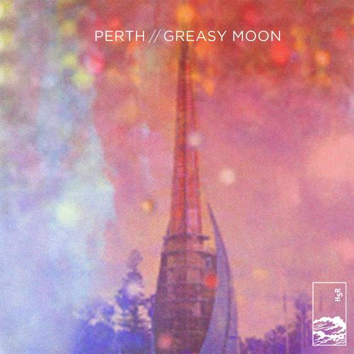 perth - 'Greasy Moon'