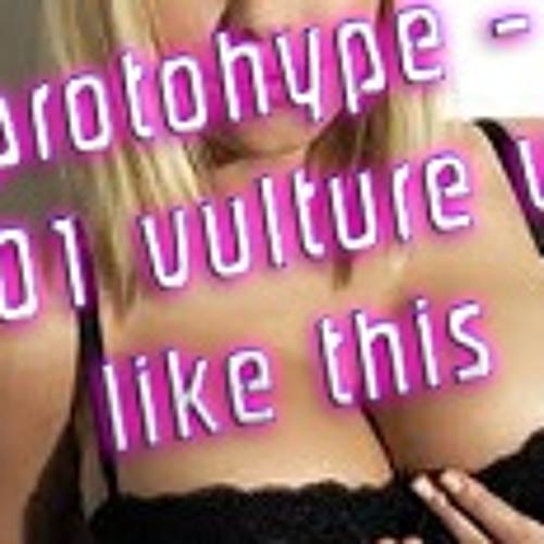 Protohype - Vulture 501 VS 12th planet Like This ! Bootleg Vip Mix