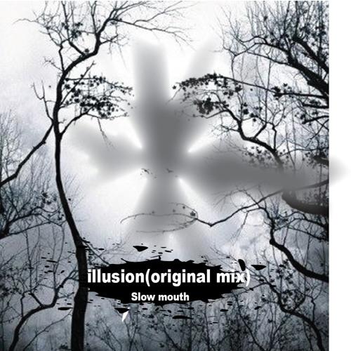 Slowmouth - illusion(original mix)