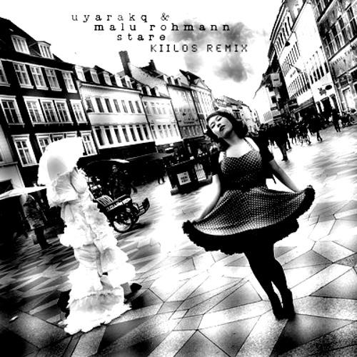 Uyarakq & Malu Rohmann - Stare (Kiilos Remix) [Free Download]