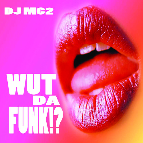 WUT DA FUNK - DJ MC2 (delicious soul food for your ears) Free Download